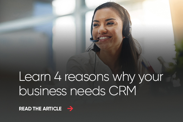 4 Reasons Why Your Small or Medium Sized Business (SMB) Needs CRM